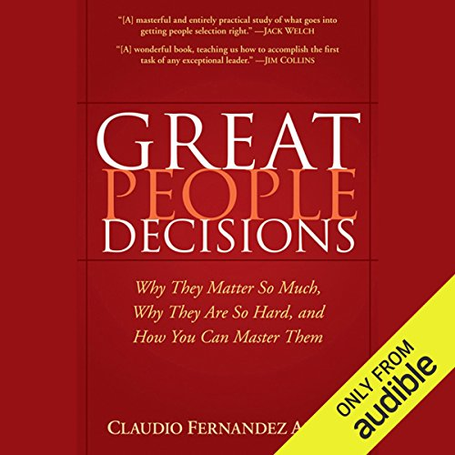 Great People Decisions: Why They Matter So Much, Why They are So Hard, and How You Can Master Them                   By:                                                                                                                                 Claudio Fernández-Aráoz                               Narrated by:                                                                                                                                 Tom O'Toole                      Length: 9 hrs and 59 mins     30 ratings     Overall 4.1