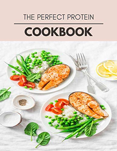 The Perfect Protein Cookbook: 77 Days To Live A Healthier...
