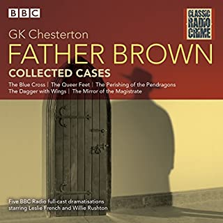 Father Brown: Collected Cases     Classic Radio Crime              By:                                                                                                                                 G K Chesterton                               Narrated by:                                                                                                                                 Leslie French,                                                                                        Willie Rushton                      Length: 3 hrs and 35 mins     6 ratings     Overall 4.5