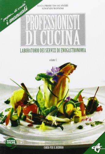 Professionisti di cucina. Laboratorio dei servizi di servizi di enogastronomia. Per gli Ist. Professionali alberghieri (Vol. 1)