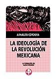La ideología de la Revolución Mexicana. La formación del nuevo régimen (Problemas De Mexico)
