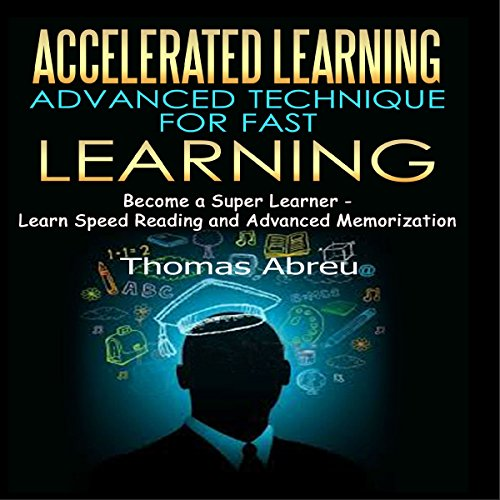 Accelerated Learning - Advanced Technique for Fast Learning cover art
