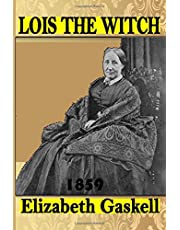 Lois the Witch: Classic Horror Books By Elizabeth Gaskell
