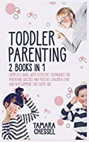 Toddler Parenting: Montessori Toddler Discipline + Potty Training in 3 days: Complete Guide with Effective Techniques for Parenting Success and Positive Children Care and Development for Every Age