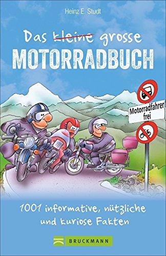 Das kleine große Motorradbuch: 1001 informative, nützliche und kuriose Fakten. Das Bikerbuch mit Tipps rund ums Motorradfahren. Die nicht immer ernste Lektüre für jeden echten Biker.