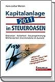 Kapitalanlage 2011 in STEUEROASEN: Diskretion, Sicherheit, Steueroptimierung - Hans-Lothar Merten