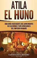 Atila el Huno: Una guía fascinante del gobernante de los hunos y sus invasiones del Imperio romano