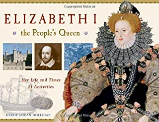 Elizabeth I, the People's Queen: Her Life & Times -- 21 Activities