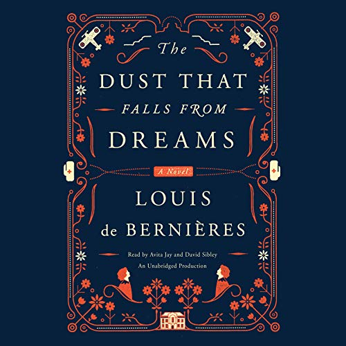 The Dust That Falls from Dreams     A Novel              By:                                                                                                                                 Louis de Bernieres                               Narrated by:                                                                                                                                 Avita Jay,                                                                                        David Sibley                      Length: 17 hrs and 27 mins     153 ratings     Overall 4.0