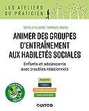 Animer des groupes d'entraînement aux habiletés sociales - Enfants et adolescents avec troubles rela: Enfants et adolescents avec troubles ... TDA/H, Troubles anxieux, Haut potentiel