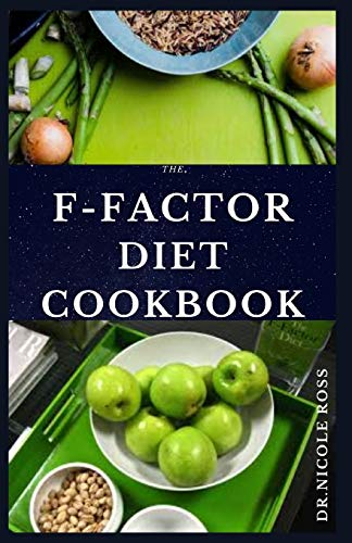 THE F-FACTOR DIET COOKBOOK: Easy to prepare and delicious recipes to quickly lose weight permanently, reduce calories and maintain a healthy lifestyle.