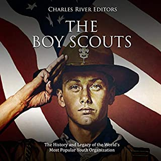 The Boy Scouts: The History and Legacy of the World's Most Popular Youth Organization cover art