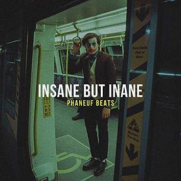 Insane but Inane