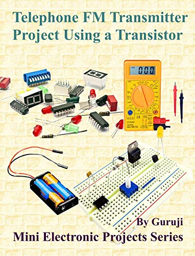 Telephone FM Transmitter Project Using a Transistor (English Edition)