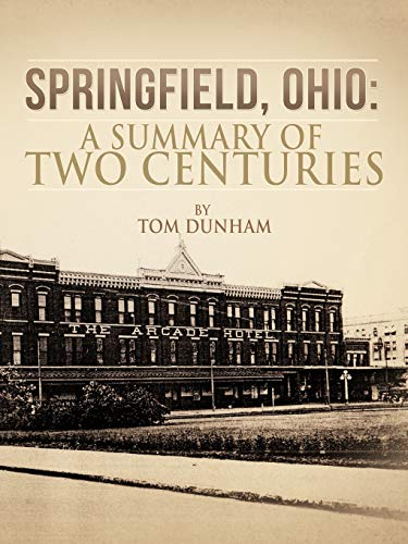Springfield, Ohio: A Summary of Two Centuries -  Dunham, Tom, Paperback