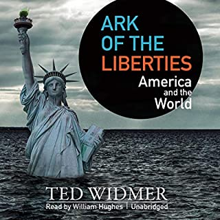 Ark of the Liberties     America and the World              Written by:                                                                                                                                 Ted Widmer                               Narrated by:                                                                                                                                 William Hughes                      Length: 13 hrs and 35 mins     Not rated yet     Overall 0.0