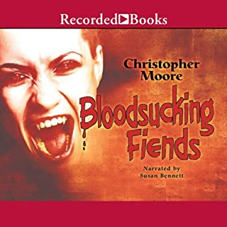 Bloodsucking Fiends     A Love Story              Written by:                                                                                                                                 Christopher Moore                               Narrated by:                                                                                                                                 Susan Bennett                      Length: 9 hrs and 20 mins     13 ratings     Overall 4.5