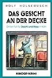 Das Gesicht an der Decke: Dritter Fall für Joschi und Rosa in Köln, Kinder-Krimi, Kinderkrimi