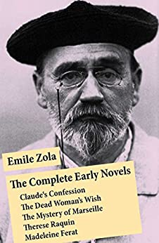 The Complete Early Novels: Claude's Confession + The Dead Woman's Wish + The Mystery of Marseille + Therese Raquin + Madeleine Ferat by [Émile Zola]