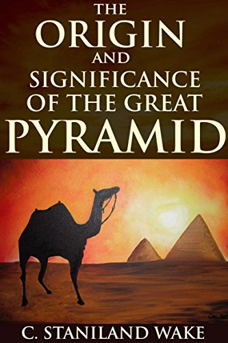 THE ORIGIN AND SIGNIFICANCE OF THE GREAT PYRAMID (The Archaeology of Pyramidology) - Annotated Top 5 Egyptian Pyramids: PYRAMIDS OF GIZA, KARNAK, ABU SIMBEL, GREAT SPHINX, STEP PYRAMID OF DJOSER