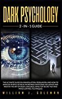 Dark Psychology: The Ultimate Guide on Manipulation, Persuasion, and How to Analyze People. Achieve Incredible Emotional Influence and Master the Art of Body Language Using Top Secret Nlp and Mind Control Techniques