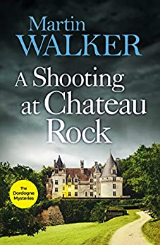 A Shooting at Chateau Rock: A terrific mystery full of local colour and Gallic charm (The Dordogne Mysteries) by [Martin Walker]