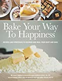 Bake Your Way To Happiness Second Edition