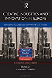 Creative Industries and Innovation in Europe: Concepts, Measures and Comparative Case Studies