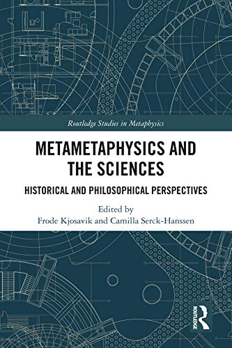 Metametaphysics and the Sciences: Historical and Philosophical Perspectives (Routledge Studies in Metaphysics) (English Edition)