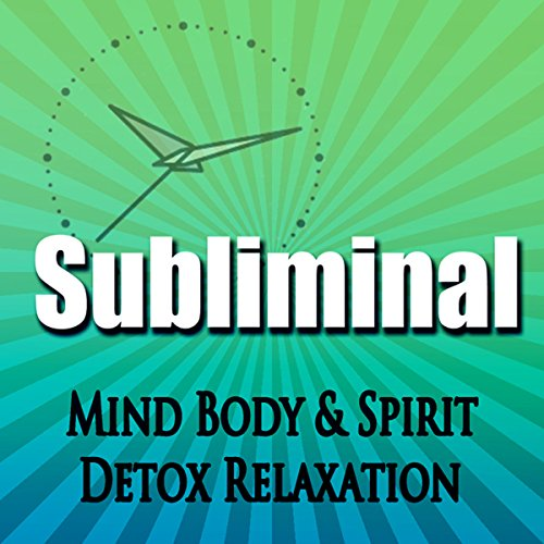 Subliminal Mind, Body & Spirit Detox audiobook cover art