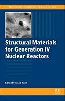 Structural Materials for Generation IV Nuclear Reactors (Woodhead Publishing Series in Energy)