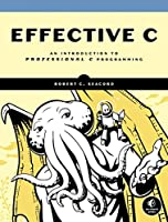 Effective C: An Introduction to Professional C Programming Front Cover