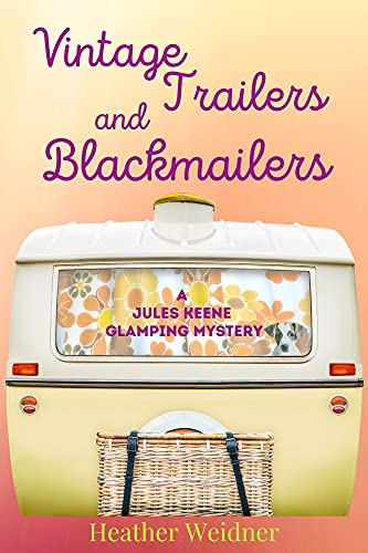 Vintage Trailers and Blackmailers: A Jules Keene Glamping Mystery by [Heather Weidner]