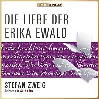 Die Liebe der Erika Ewald                   Autor:                                                                                                                                 Stefan Zweig                               Sprecher:                                                                                                                                 Sven Görtz                      Spieldauer: 1 Std. und 47 Min.     4 Bewertungen     Gesamt 4,5