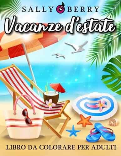 Libro da Colorare per Adulti: Vacanze d'estate, pagine antistress da colorare con 50 semplici disegni a tema estivo. Meravigliosi fiori, simpatici animali tropicali, oggetti da spiaggia e mare.