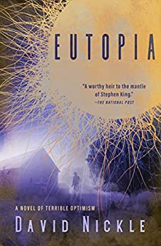Eutopia: A Novel of Terrible Optimism (The Book of the Juke Series 1) by [David Nickle]