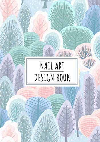 Nail Art Design Book: Manicurist Journal to Keep Track and Reviews About Yours Ideas and Clients Projects   Record Design, Date, Sketch, Description, ... 100 Detailed Sheets   Practice...