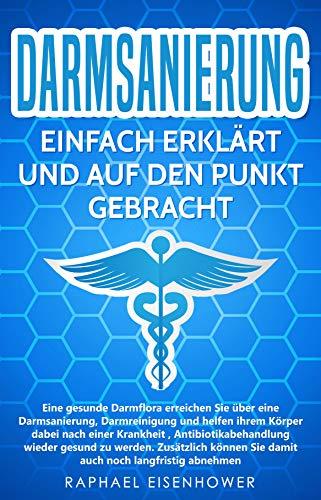 Darmsanierung - Einfach erklärt und auf den Punkt gebracht: Eine gesunde Darmflora erreichen Sie über eine Darmsanierung,  und helfen so ihrem Körper nach einer Krankheit wieder fit zu werden,