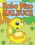 Robo Dino Malbuch: Ein niedliches Malbuch für Roboter Dinosaurier für Kinder von 4-9 Jahren   60 Illustrationen