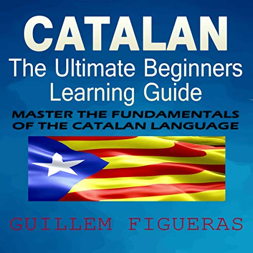 Catalan: The Ultimate Beginners Learning Guide audiobook cover art