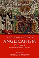The Oxford History of Anglicanism: Reformation and Identity C.1520-1662