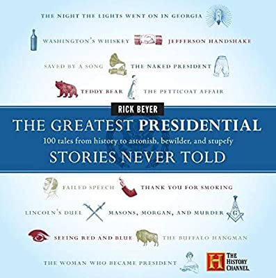 The Greatest Presidential Stories Never Told: 100 Tales from History to Astonish, Bewilder, and Stupefy (The Greatest Stories Never Told) by Harper