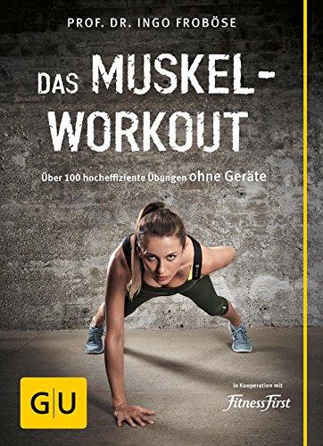 Das Muskel-Workout: Über 100 hocheffiziente Übungen ohne Geräte (GU Einzeltitel Gesundheit/Alternativheilkunde)
