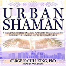 Urban Shaman: A Handbook For Personal And Planetary Transformation Based on the Hawaiian Way of the Adventurer