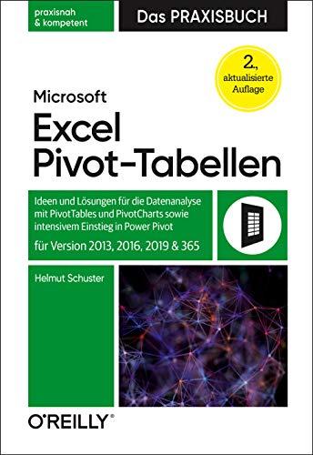 Microsoft Excel Pivot-Tabellen – Das Praxisbuch: Ideen und Lösungen für die Datenanalyse mit PivotTables und PivotCharts mit intensivem Einstieg in Power Pivot für Version 2013, 2016, 2019 und 365