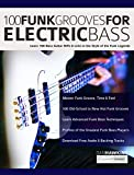 100 Funk Grooves for Electric Bass: Learn 100 Bass Guitar Riffs & Licks in the Style of the Funk Legends (Funk Bass Book 1)