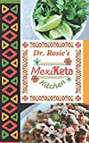Dr. Rosie's MexiKeto Kitchen: Mexican ketogenic recipes made with my family that are as nutritous as...