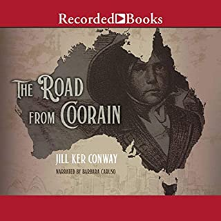 The Road from Coorain                   By:                                                                                                                                 Jill Ker Conway                               Narrated by:                                                                                                                                 Barbara Caruso                      Length: 9 hrs and 26 mins     106 ratings     Overall 4.4