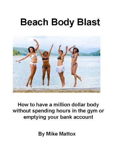 Beach Body Blast-How to have a million dollar body without spending hours in the gym or emptying your bank account (English Edition)