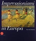 Impressionismi in Europa. Non solo in Francia. Ediz. italiana e inglese